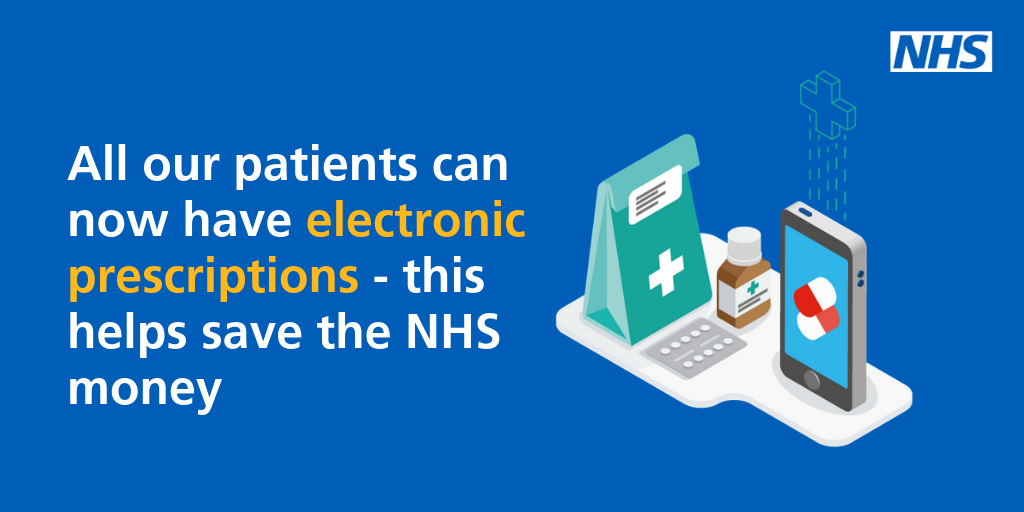 All our patients can now have electronic prescriptions - this helps save the NHS money